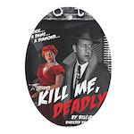 Kill Me Deadly Oval Ornament