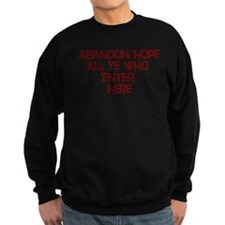 Abandon Hope All Ye Who Enter Sweatshirt