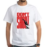 Don't Shoot White T-Shirt