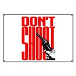 Don't Shoot Banner