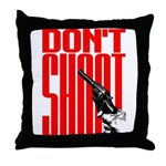 Don't Shoot Throw Pillow