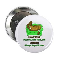 """Laziness Pays Off Now 2.25"""" Button (10 pack)"""