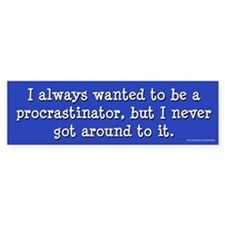 I Always Wanted To Be A Procrastinator (sticker)