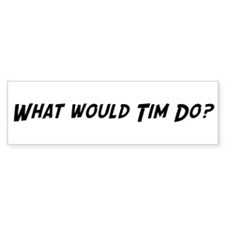 What would Tim do? Bumper Bumper Sticker