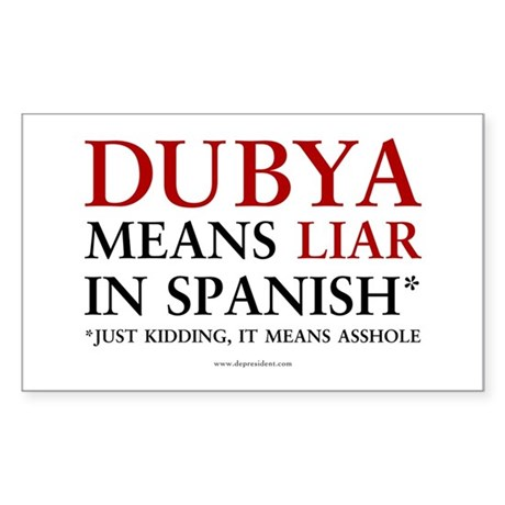 Dubya means liar Rectangle Sticker