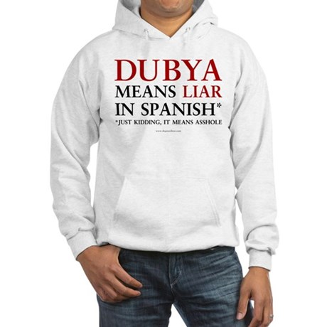 Dubya means liar Hooded Sweatshirt