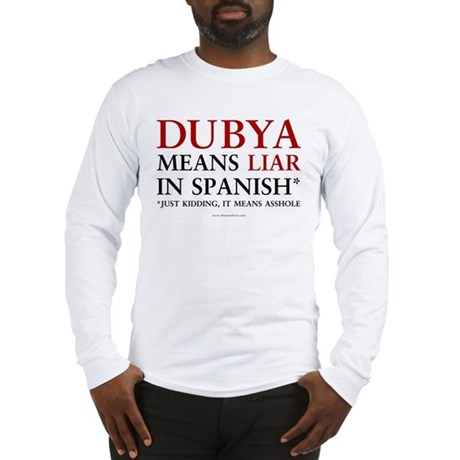 Dubya means liar Long Sleeve T-Shirt