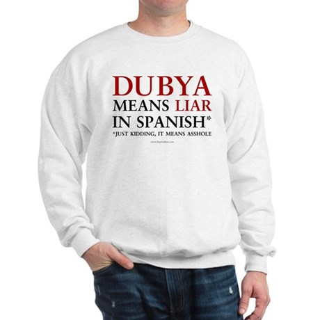 Dubya means liar Sweatshirt