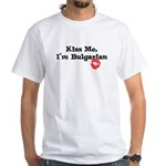 Kiss Me, I'm Bulgarian White T-Shirt