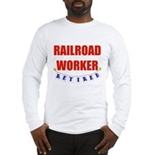 Retired Railroad Worker Long Sleeve T-Shirt