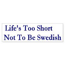 Life Is Too Short ... Bumper Bumper Sticker