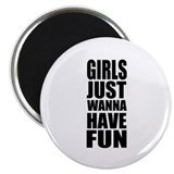 "Girls just wanna have fun 2.25"" Magnet (10 pack)"