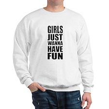 Girls just wanna have fun Sweatshirt