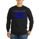 Marching Band Is Serious Long Sleeve Dark T-Shirt