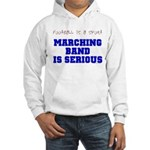 Marching Band Is Serious Hooded Sweatshirt