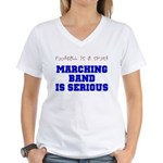 Marching Band Is Serious Women's V-Neck T-Shirt