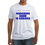 Marching Band Is Serious Fitted T-Shirt