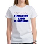 Marching Band Is Serious Women's T-Shirt
