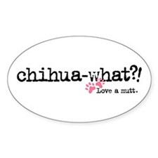 Chihua-what? Oval Decal