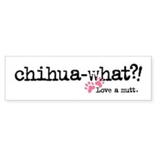Chihua-what? Bumper Bumper Sticker