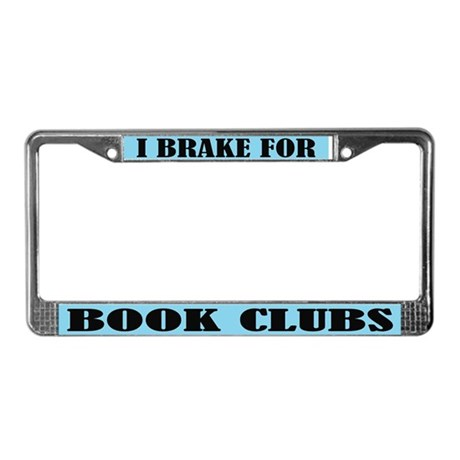 I Brake For Book Clubs License Frame