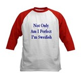 Not Only Am I Perfect I'm Swe Tee
