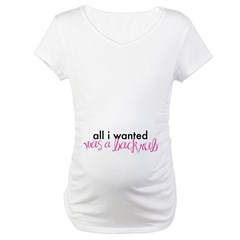 All I Wanted Was A Back Rub Maternity T-Shirt