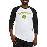 I'm Lucky- My Girlfriend's Irish Baseball Jersey