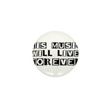 His Music Will Live Forever Mini Button
