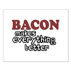 Bacon Makes Everything Better Posters