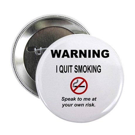 "I Quit Smoking 2.25"" Button by DelightfulShirts"
