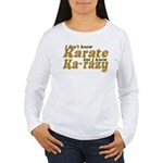 I don't Know Karate Women's Long Sleeve T-Shirt