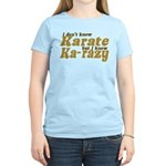 I don't Know Karate Women's Light T-Shirt