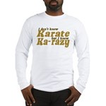 I don't Know Karate Long Sleeve T-Shirt