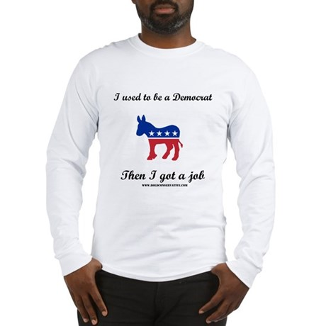 Ex-Democrat with a job Long Sleeve T-Shirt