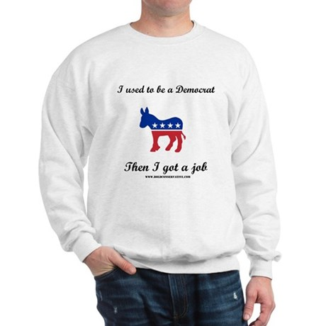 Ex-Democrat with a job Sweatshirt