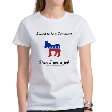 Ex-Democrat with a job Women's T-Shirt