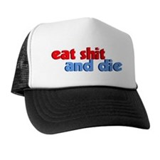 Eat Shit And Die Trucker Hat