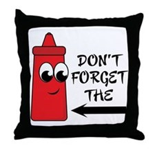 Don't Forget The Ketchup Throw Pillow