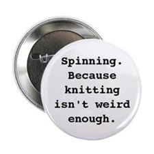 "Because Knitting Isn't Weird Enough 2.25"" Button"
