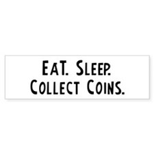 Eat, Sleep, Collect Coins Bumper Bumper Sticker