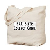 Eat, Sleep, Collect Coins Tote Bag