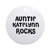 AUNTIE KATELYNN ROCKS Ornament (Round)