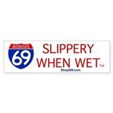 I-69 Slippery When Wet. Bumper Car Sticker