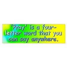 'Pray' is a four-letter word - Bumper Bumper Sticker