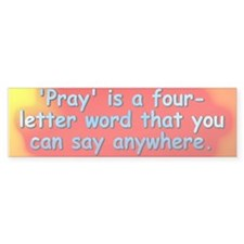 'Pray' is a four-letter word # 2 Bumper Bumper Sticker