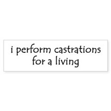 i perform castrations Bumper Bumper Sticker