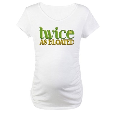 Twice as Bloated Maternity T-Shirt