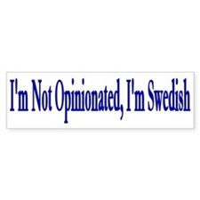 I'm Not Opinionated I'm Swedi Bumper Bumper Sticker