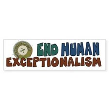 End Human Exceptionalism Bumper Bumper Sticker
